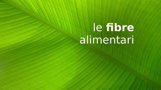 Le fibre alimentari